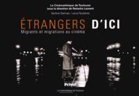 Laure Teulières et Serène Delmas - Etrangers d'ici - Migrants et migrations au cinéma.
