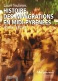 Laure Teulières - Histoire des immigrations en Midi-Pyrénées - XIXe-XXe siècles.
