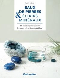 Laure Vallée et Nathalie Carnet - Eaux de pierres & élixirs médicinaux - 40 recettes pour utiliser les pierres de soin au quotidien.