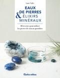 Laure Vallée - Eaux de pierres & élixirs minéraux - 40 recettes pour utiliser les pierres de soin au quotidien.