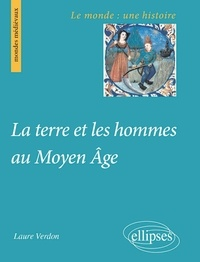 Laure Verdon - La terre et les hommes au Moyen Age.