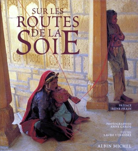 Laure Vernière et Anne Garde - Sur les routes de la soie.