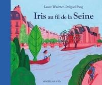 Laure Wachter et Miguel Pang - Iris au fil de la Seine.