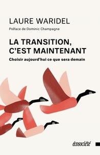Laure Waridel - La transition, c'est maintenant - Choisir aujourd'hui ce que sera demain.