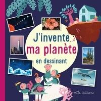 Laureen Bouyssou et Joséphine Vanderdoodt - J'invente ma planète en dessinant.