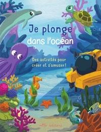 Laureen Bouyssou et Dorine Ekpo - Je plonge dans l'océan - Des activités pour créer et s'amuser !.