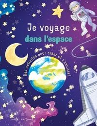 Laureen Bouyssou et Dorine Ekpo - Je voyage dans l'espace - Des activités pour créer et s'amuser !.