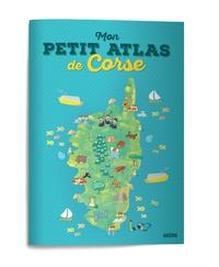 Laureen Bouyssou et Elise Catros - Mon petit atlas de Corse.