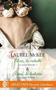 Laurel McKee - Les soeurs d'Irlande  : Tome 1, Eliza, la rebelle ; Tome 2, Anna, la bohème.