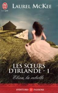 Laurel McKee - Les soeurs d'Irlande Tome 1 : Eliza, la rebelle.