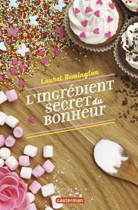 Laurel Remington - L'ingrédient secret du bonheur.