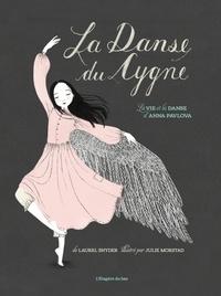 Laurel Snyder et Julie Morstad - La danse du cygne - La vie et la danse d'Anna Pavlova.