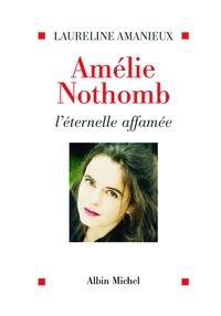 Laureline Amanieux - Amélie Nothomb l'éternelle affamée.
