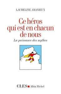 Laureline Amanieux - Ce héros qui est en chacun de nous - La puissance des mythes.