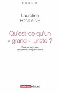 """Lauréline Fontaine - Qu'est-ce qu'un """"grand juriste"""" ? - Essai sur les juristes et la pensée juridique moderne."""