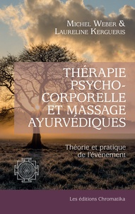 Laureline Kergueris et Michel Weber - Thérapie psychocorporelle et massage ayurvédiques - Théorie et pratique de l'événement.