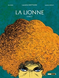 Laureline Mattiussi et Sol Hess - La lionne Tome 2 : Odi, amo et excrucior.