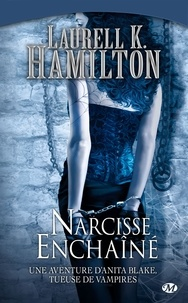 Laurell-K Hamilton - Anita Blake Tome 10 : Narcisse Enchaîné.