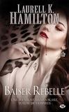 Laurell-K Hamilton - Anita Blake Tome 21 : Baiser rebelle.