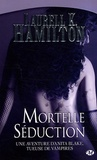 Laurell-K Hamilton - Anita Blake Tome 6 : Mortelle séduction.