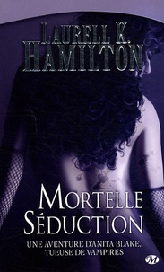 Laurell-K Hamilton - Anita Blake Tome 6 : Mortelle séduction.