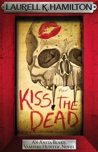 Laurell K. Hamilton - Kiss the Dead.