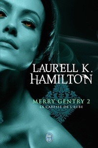Laurell-K Hamilton - Merry Gentry Tome 2 : La caresse de l'aube.