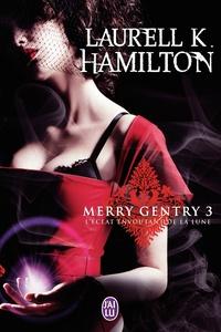 Laurell-K Hamilton - Merry Gentry Tome 3 : L'éclat envoûtant de la lune.