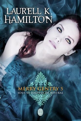 Laurell-K Hamilton - Merry Gentry Tome 5 : Sous le souffle de mistral.