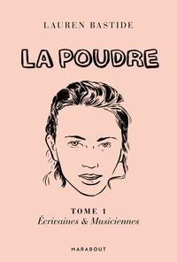 Lauren Bastide - La Poudre -Tome 1 - Ecrivaines & Musiciennes - Manifeste pour une conscience féministe.