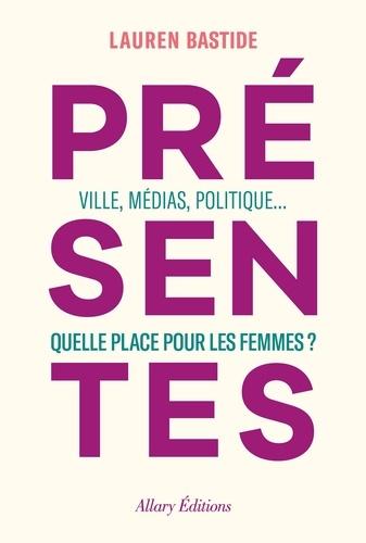 Présentes. Ville, médias, politique : quelle place pour les femmes ?
