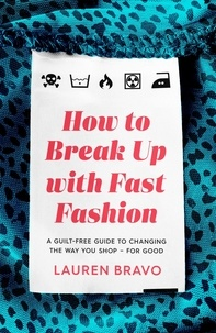 Lauren Bravo - How To Break Up With Fast Fashion - A guilt-free guide to changing the way you shop – for good.