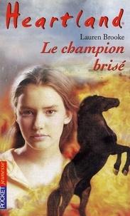 Lauren Brooke - Heartland Tome 7 : Le champion brisé.