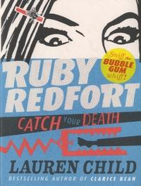 Lauren Child - Ruby Redfort, Catch Your Death.