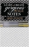Lauren Covington - Learn to create gorgeous metallic notes : : includes everything you need to get started.