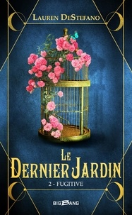 Lauren DeStefano - Le dernier jardin Tome 2 : Fugitive.