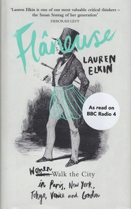 Lauren Elkin - Flâneuse - Women Walk the City in Paris, New York, Tokyo, Venice and London.