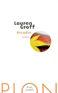 Lauren Groff - Arcadia.