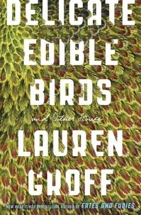Lauren Groff - Delicate Edible Birds - And Other Stories.