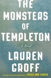 Lauren Groff - The Monsters of Templeton.