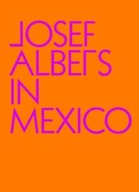 Lauren Hinkson et Joaquin Barriendos - Josef Albers in Mexico.