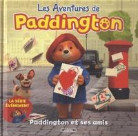 Lauren Holowaty et Eric Betsch - Les aventures de Paddington  : Paddington et ses amis.