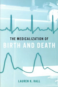 Lauren-K Hall - The medicalization of birth and death.