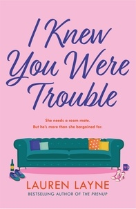 Lauren Layne - I Knew You Were Trouble - A deliciously feel-good and sparkling rom-com from the author of The Prenup!.