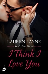 Lauren Layne - I Think I Love You - An exciting new romance from the author of The Prenup!.