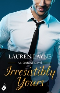 Lauren Layne - Irresistibly Yours - A scorching office romance from the author of The Prenup!.
