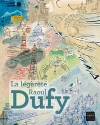 Lauren Laz et Christian Briend - La légèreté Raoul Dufy.
