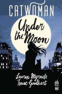 Lauren Myracle et Isaac Goodhart - Catwoman  : Under the Moon.