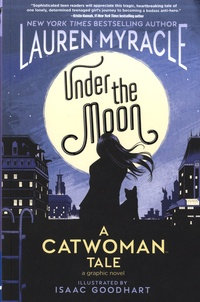 Lauren Myracle et Isaac Goodhart - Under the Moon - A Catwoman Tale.