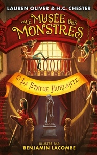 Lauren Oliver et H. C. Chester - Le musée des monstres Tome 2 : La statue hurlante.